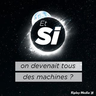 Épisode 1 - Et si on devenait tous des machines ?