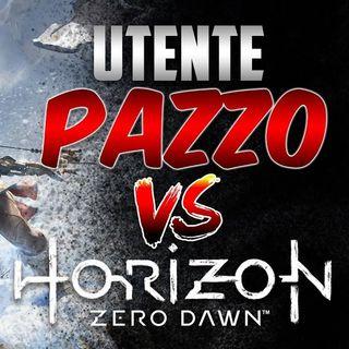 UTENTE PAZZO CONTRO HORIZON
