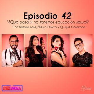 Ep 42 ¿Qué pasa si no tenemos educación sexual? Con Natalia Lane, Sheyla Ferrera y Quique Galdeano