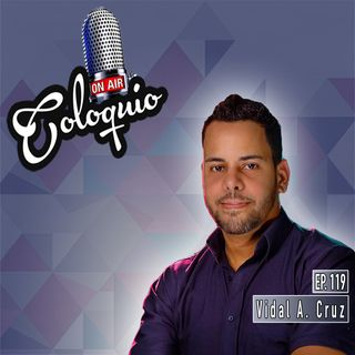 Episodio 119 Vidal A. Cruz