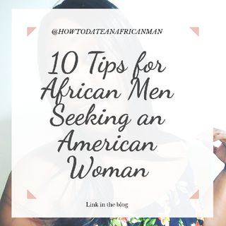 10 Tips For African Men Seeking An American woman | How to date an African man