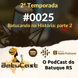 BatuCast - #0025 - Batucando na História: Parte 2