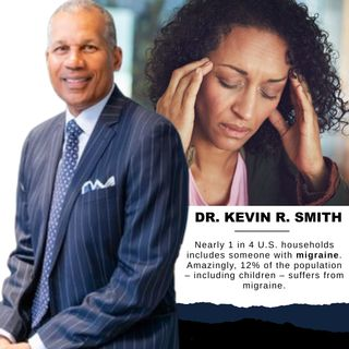 DR. KEVIN R. SMITH shares WAYS TO GET YOUR MIGRAINE (FREE) LIFE BACK - LISTEN NOW