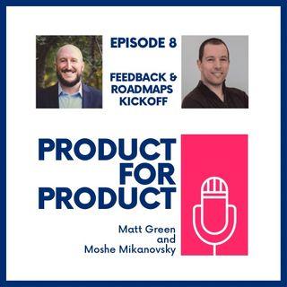 EP 8 - Feedback & Roadmaps Kickoff with Matt & Moshe