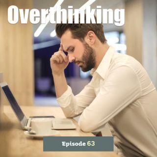 Episode 63: Overthinking