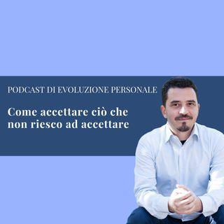 Episodio 71 - Come accettare ciò che non riesco ad accettare