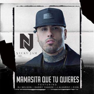Nicky Jam Ft. Daddy Yankee, Zion, J Alvarez & DJ Nelson - Mamasita Que Tu Quieres