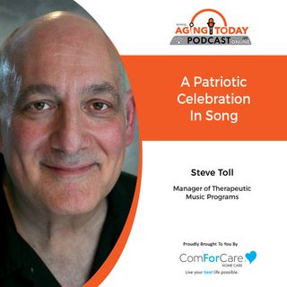 7/5/21: Steve Toll of ComForCare | PATRIOTIC CELEBRATION IN SONG | Aging Today with Mark Turnbull from ComForCare Portland