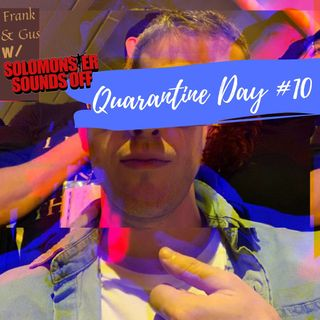 QUARANTINE WEEK 2 DAY #10 (Frank & Gus 3/25/20)