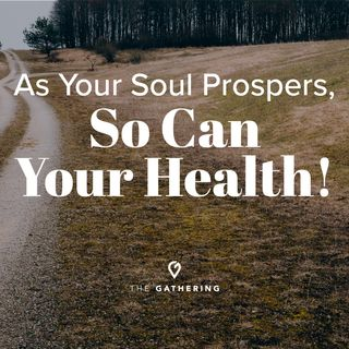 As Your Soul Prospers, So Can Your Health