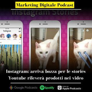 Instagram: arriva bozza per le stories | Youtube rileverà prodotti nei video