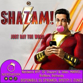 Nerdwork #097 - DC Shazam! & Joker, Marvel, BioWare, Bethesda