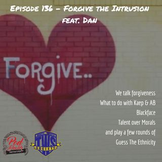 Episode 136 - Forgive the Intrusion