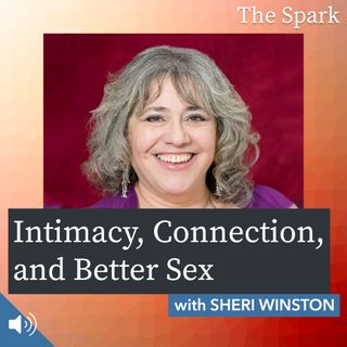 The Spark 061: Intimacy, Connection, and Better Sex