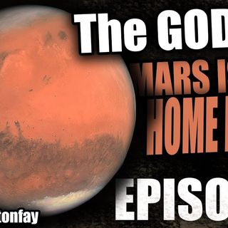 MARS IS OUR HOME PLANET! - The GODPOD (Podcast) - Episode 1