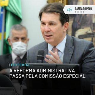 Editorial: A reforma administrativa passa pela comissão especial