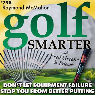 Don't Let Equipment Failure Prevent Better Putting with Raymond McMahon