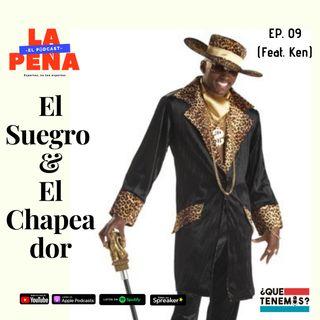EP #09 - El Suegro & El Chapeador (Feat. Ken)