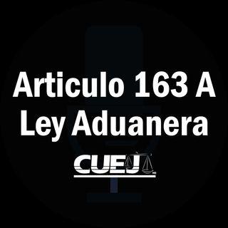 Articulo 163 A Ley Aduanera México