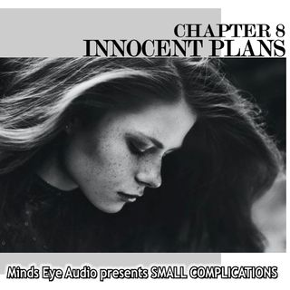 Small Complications - CH 8 - Innocent Plans