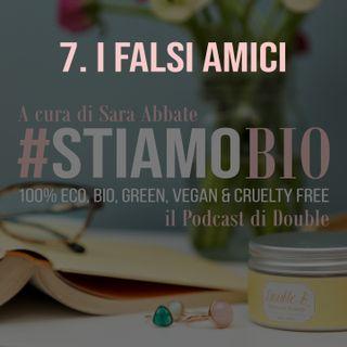 7^ puntata - I Falsi Amici - #stiamobio - il Podcast di Double B