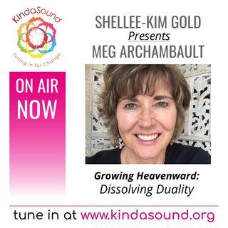 Dissolving Duality   Meg Archambault on Growing Heavenward with Shellee-Kim Gold