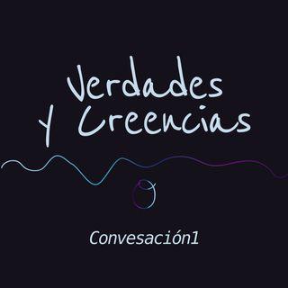 Conversación 1: Verdades y Creencias