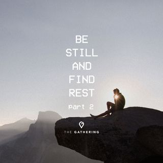 Be Still And Find Rest- pt.2