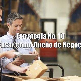 Estrategia No. 10 Pensar como Dueño de Negocio para Ser Empresario