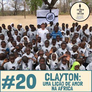 #20 - Clayton: Uma lição de amor na África