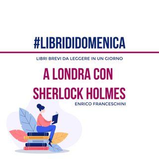 #Librididomenica - A Londra con Sherlock Holmes