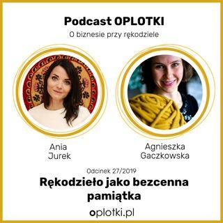 27/2019 - Ania Jurek - rękodzieło jako bezcenna pamiątka