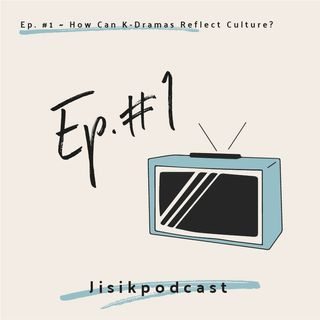 Ep. #1 - How Can Korean Dramas Reflect Culture?