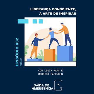 #32 - Liderança Consciente, a Arte de Inspirar - Com Ligia Maas e Rodrigo Fagundes
