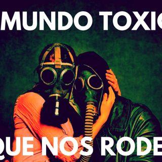 El mundo tóxico que nos rodea