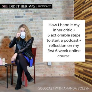SDH135: How I handle my inner critic + 5 Actionable steps to start a podcast + Reflection on my first 6 week online course, Solocast with Am