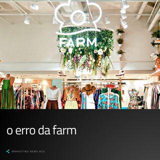 O erro da Farm - Marketing News - #24