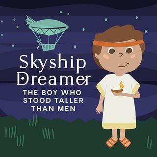 SkyShip Dreamer: The Boy Who Stood Taller Than Men