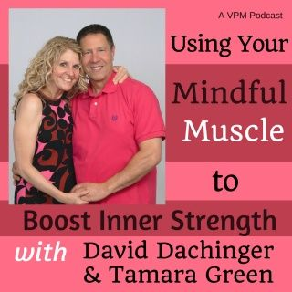 Using Your Mindful Muscle to Boost Inner Strength with Tamara Green & David Dachinger