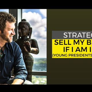 Strategy to Sell Your Business If You Are in YPO (Young Presidents' Organization)