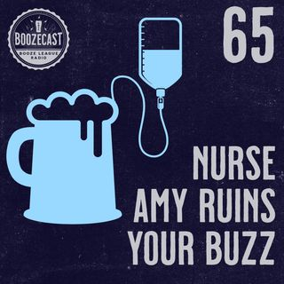 Draught #65: Nurse Amy Ruins Your Buzz
