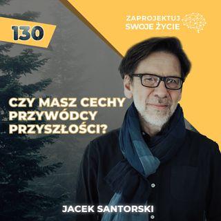 Integracja przeciwieństw jako sposób na przywództwo jutra - Jacek Santorski