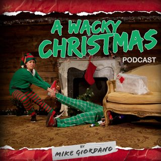 Mike Giordano's Wacky Christmas Podcast - Episode 1