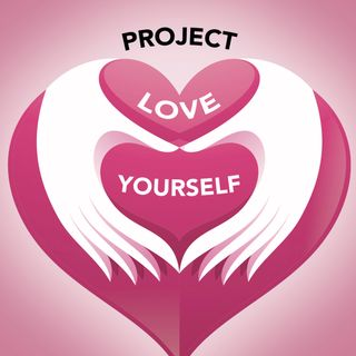 Project: Love Yourself Dr. Montes
