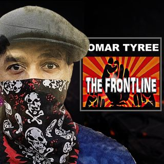 THE FRONTLINE WITH OMAR TYREE