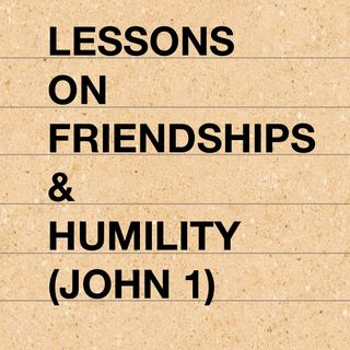 Lessons on Humility and Friendships (John 1)