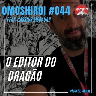 Omoshiroi #044 – Cassius Medauar, O editor do dragão