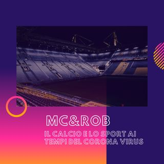 MC&ROB - Il calcio e lo sport ai tempi del corona virus