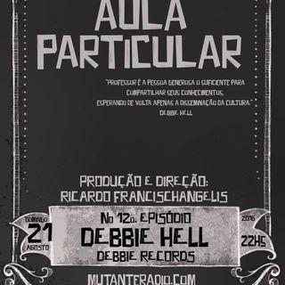 Aula Particular - Temporada 01 - Ep 12 - DebbieHell (Debbie Records)
