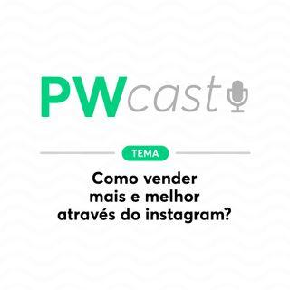 PWCast #003 - Como vender mais e melhor através do instagram?